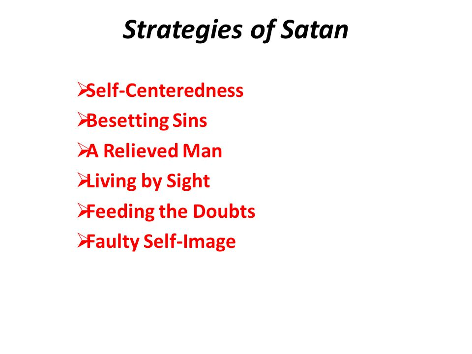 Strategies of Satan  Self-Centeredness  Besetting Sins  A Relieved Man  Living by Sight  Feeding the Doubts  Faulty Self-Image