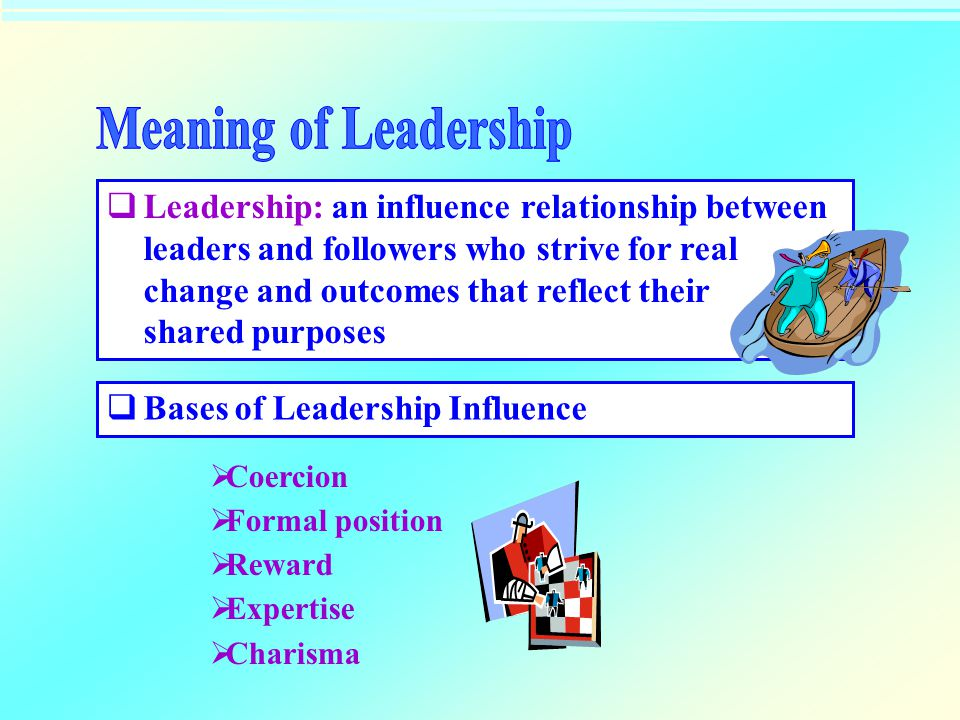 LL eadership: an influence relationship between leaders and followers who strive for real change and outcomes that reflect their shared purposes  B