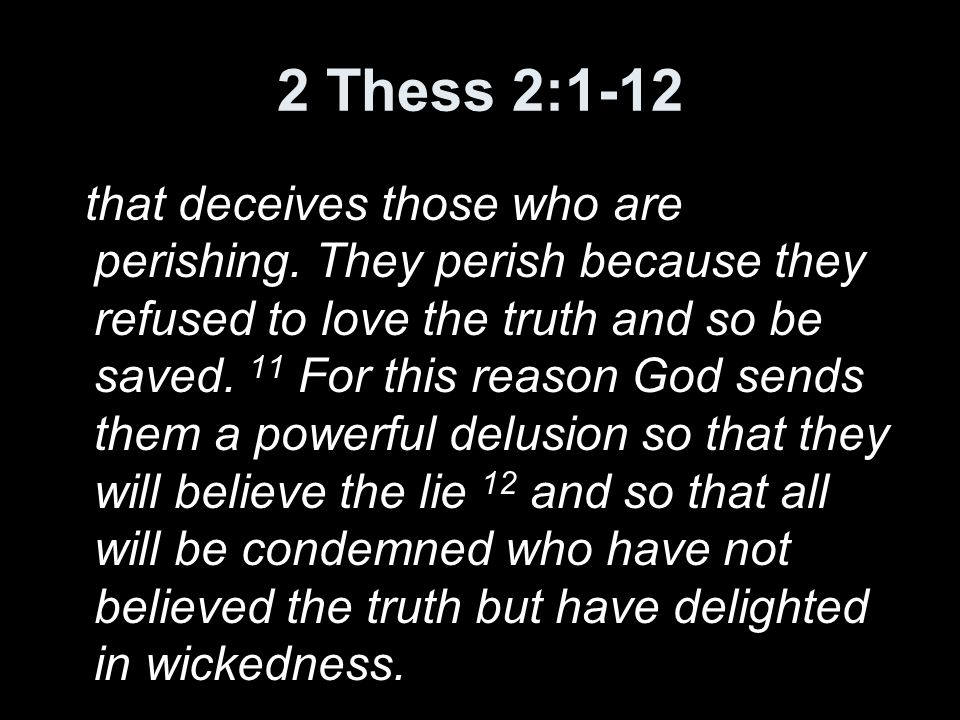 2 Thess 2:1-12 that deceives those who are perishing.