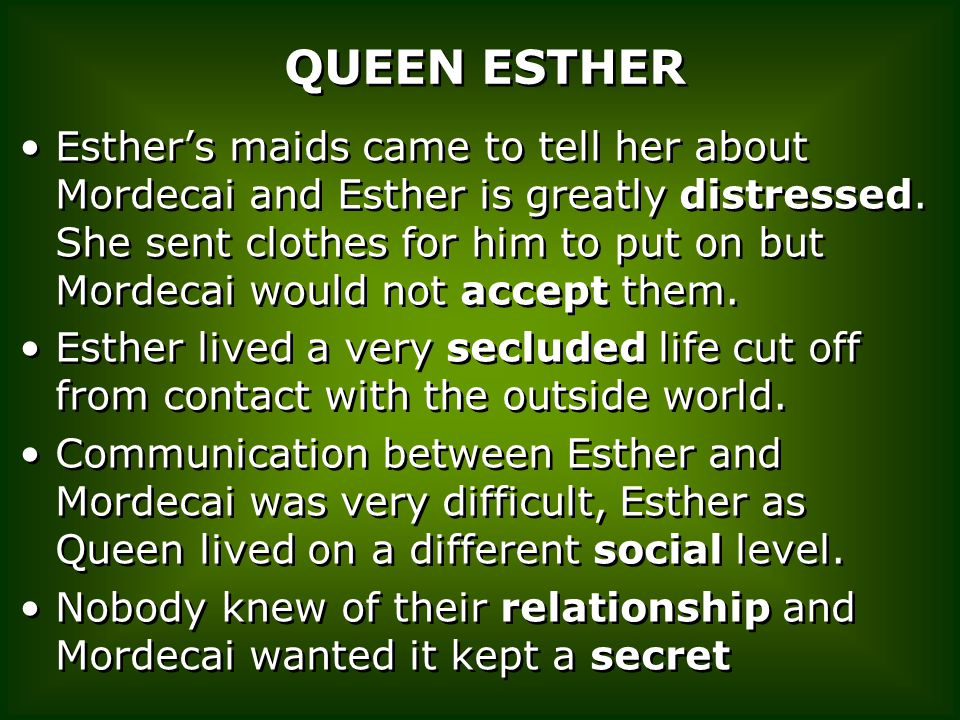 QUEEN ESTHER Esther's maids came to tell her about Mordecai and Esther is greatly distressed.