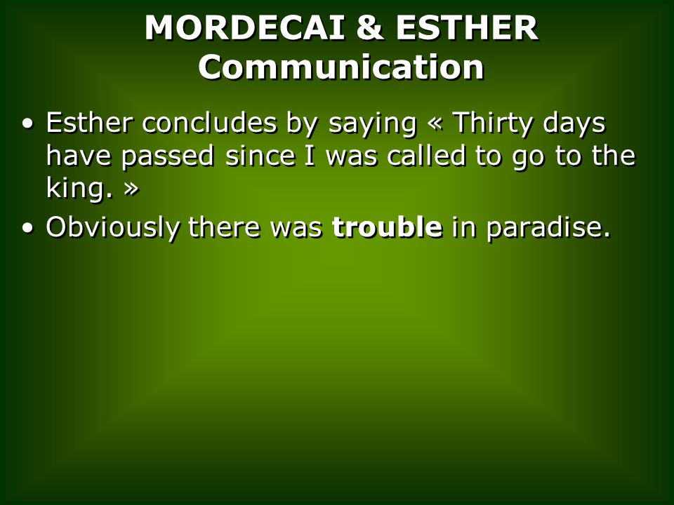 MORDECAI & ESTHER Communication Esther concludes by saying « Thirty days have passed since I was called to go to the king.