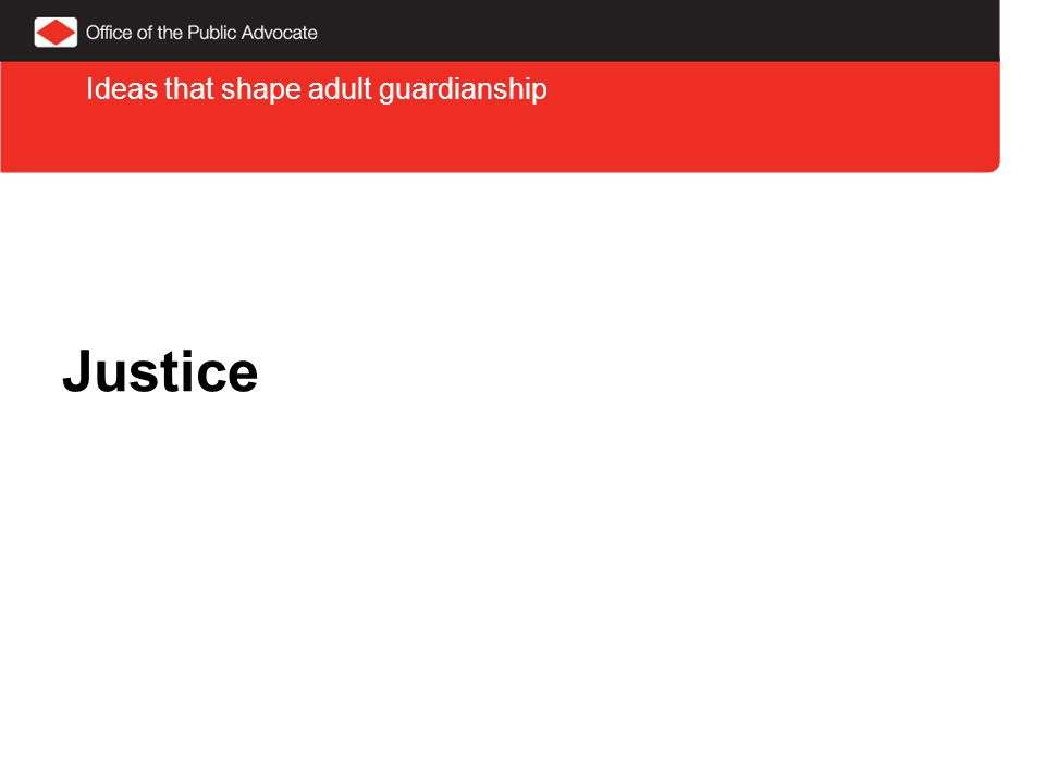 Justice Ideas that shape adult guardianship