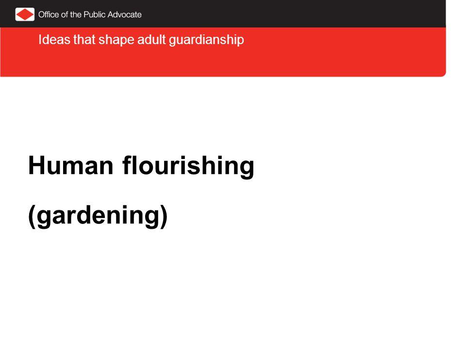 Human flourishing (gardening) Ideas that shape adult guardianship