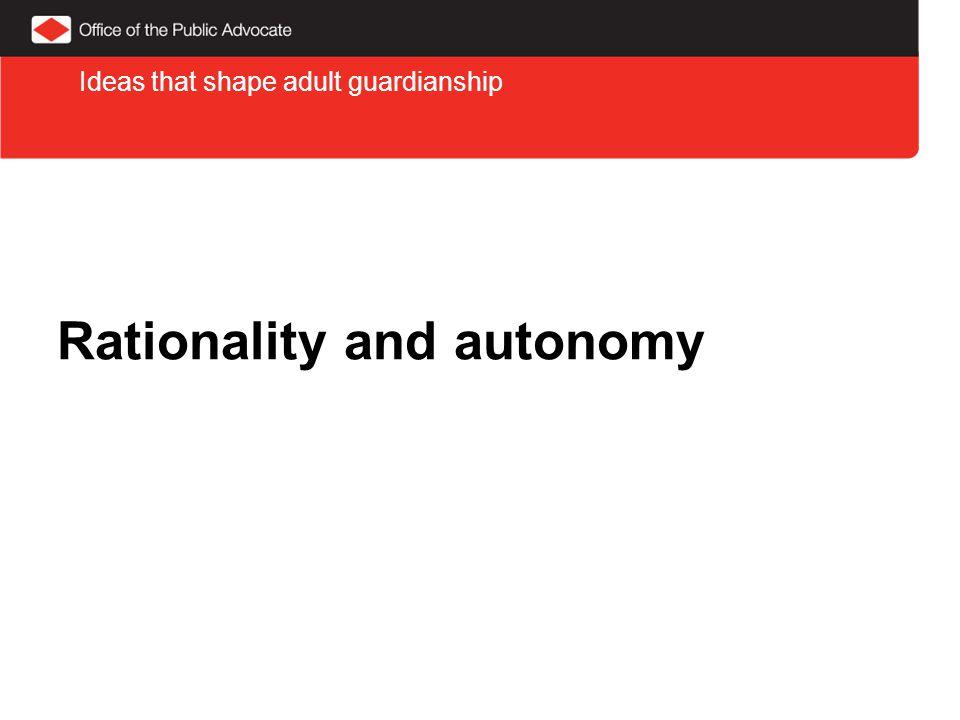 Rationality and autonomy Ideas that shape adult guardianship