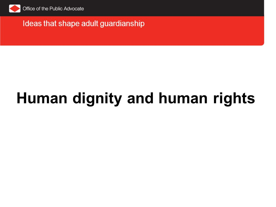 Human dignity and human rights Ideas that shape adult guardianship