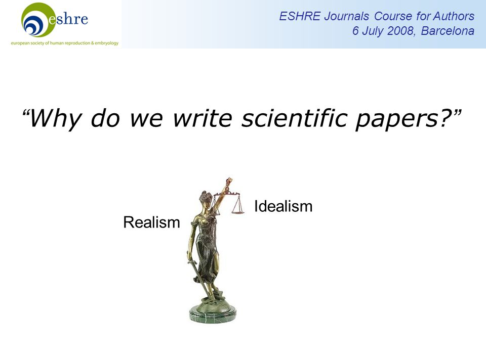 ESHRE Journals Course for Authors 6 July 2008, Barcelona Why do we write scientific papers.