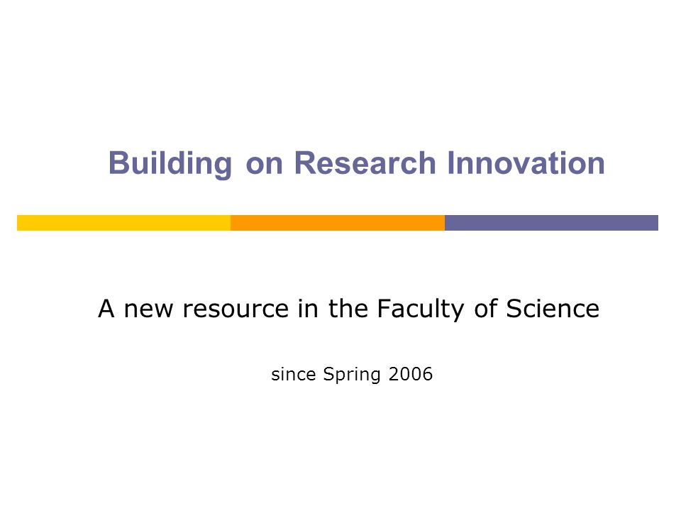 Building on Research Innovation A new resource in the Faculty of Science since Spring 2006