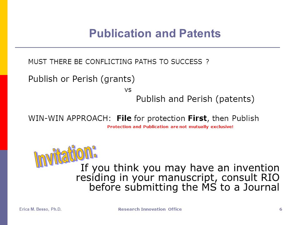 Erica M. Besso, Ph.D.Research Innovation Office6 Publication and Patents MUST THERE BE CONFLICTING PATHS TO SUCCESS ? Publish or Perish (grants) vs Pu