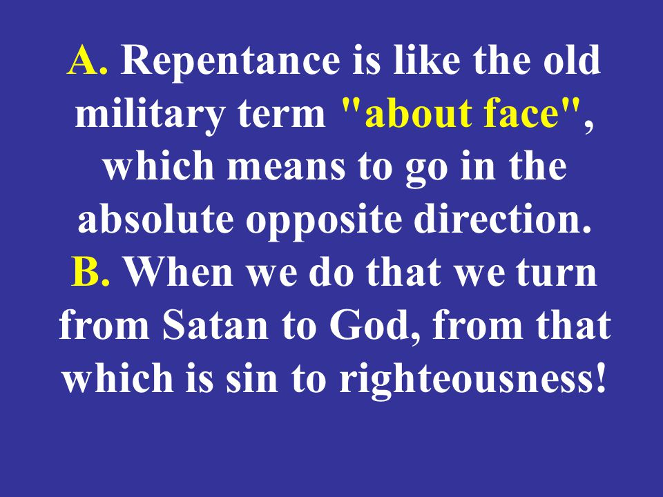 A. Repentance is like the old military term