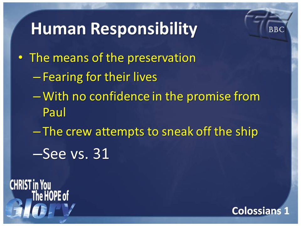 Human Responsibility The means of the preservation The means of the preservation – Fearing for their lives – With no confidence in the promise from Paul – The crew attempts to sneak off the ship – See vs.