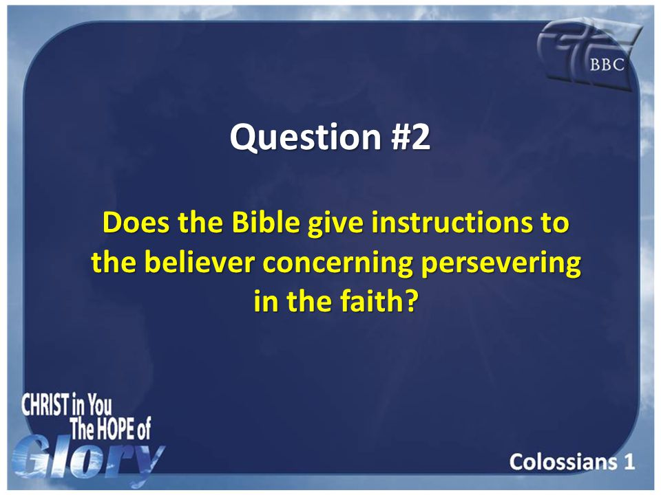 Question #2 Does the Bible give instructions to the believer concerning persevering in the faith?