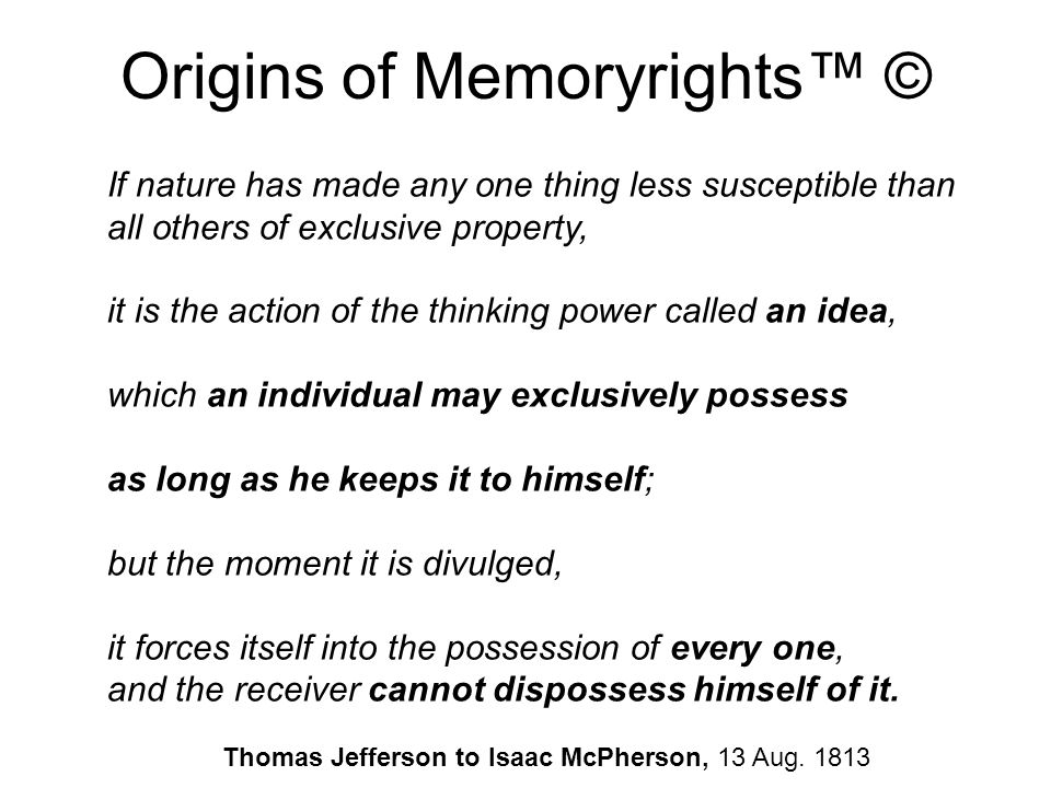 Origins of Memoryrights™ © Thomas Jefferson Ahh!.a new Idea and is all mine !.