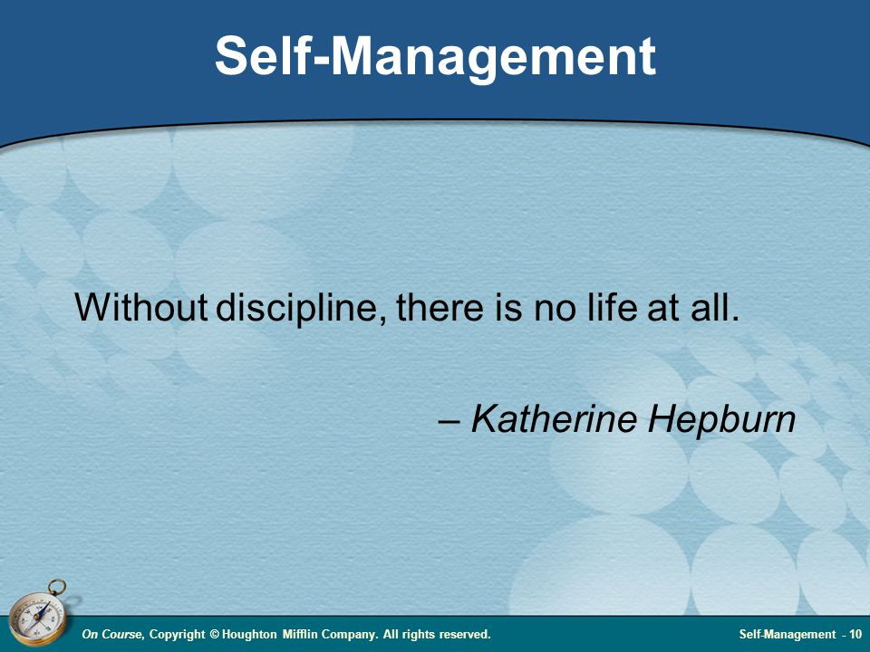 On Course, Copyright © Houghton Mifflin Company. All rights reserved.Self-Management - 10 Self-Management Without discipline, there is no life at all.