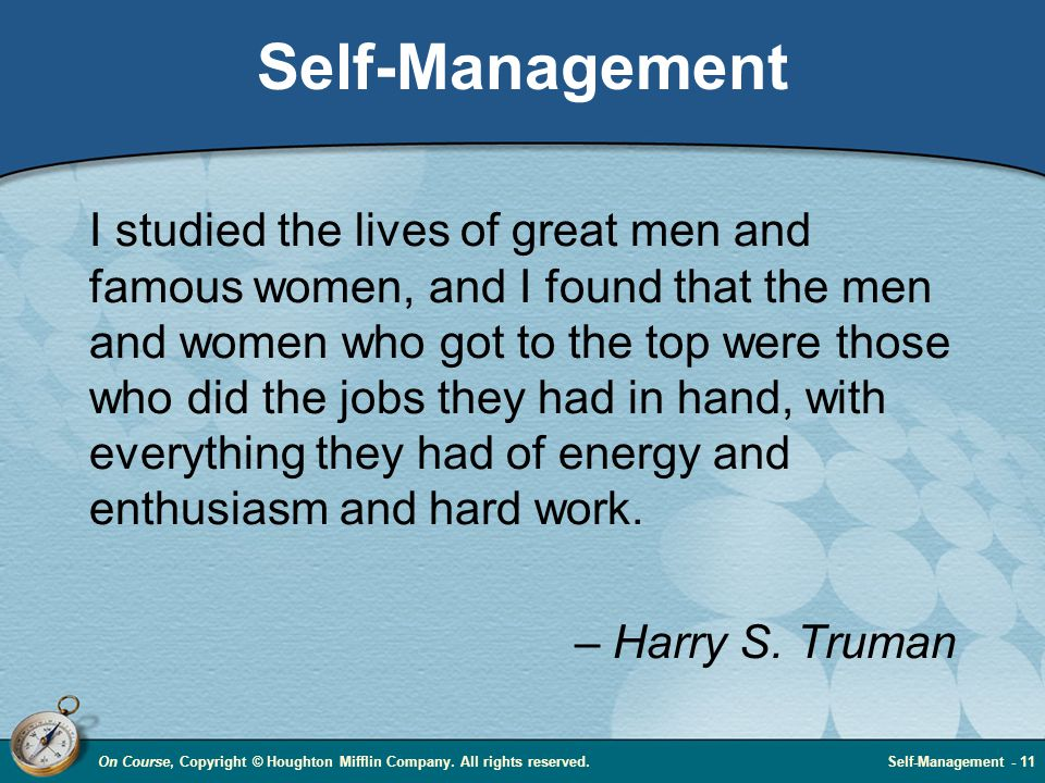 On Course, Copyright © Houghton Mifflin Company. All rights reserved.Self-Management - 11 Self-Management I studied the lives of great men and famous