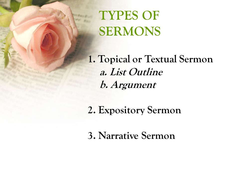 TYPES OF SERMONS 1. Topical or Textual Sermon a. List Outline b.