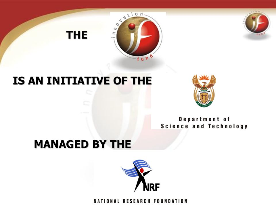 © Copyright 2006 - Innovation Fund THE IS AN INITIATIVE OF THE MANAGED BY THE
