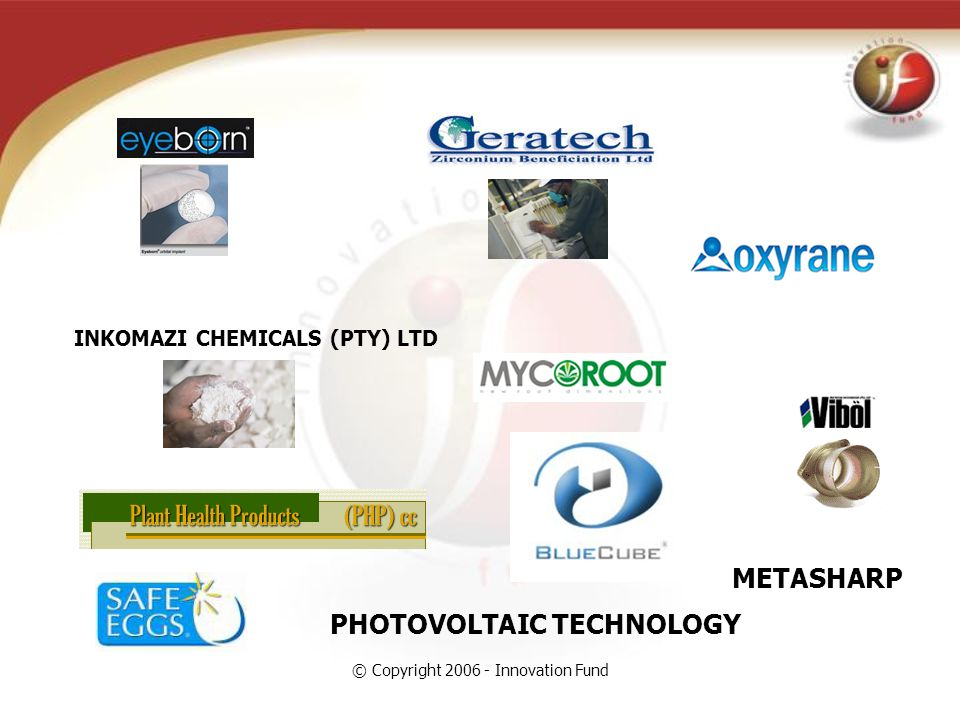 © Copyright 2006 - Innovation Fund INKOMAZI CHEMICALS (PTY) LTD METASHARP PHOTOVOLTAIC TECHNOLOGY