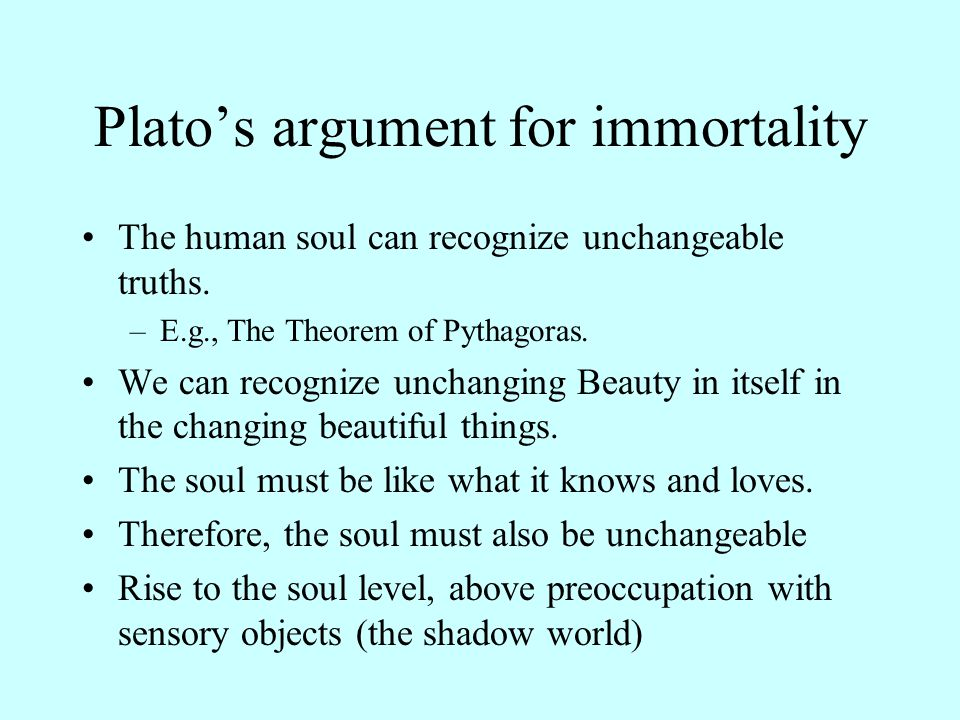 Plato's argument for immortality The human soul can recognize unchangeable truths.