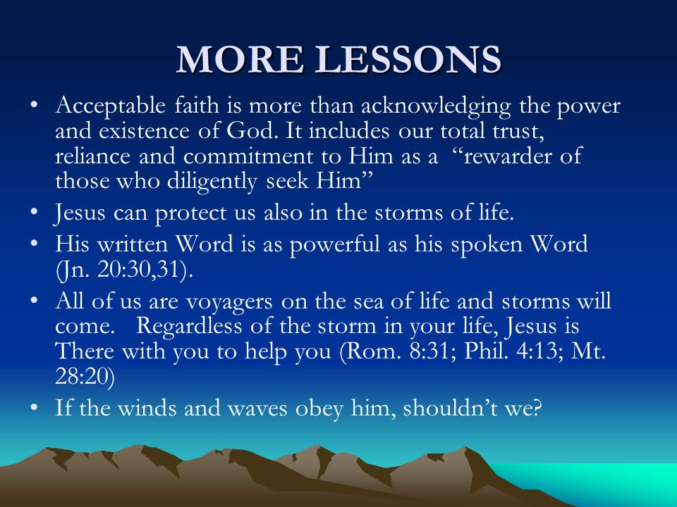 MORE LESSONS Acceptable faith is more than acknowledging the power and existence of God. It includes our total trust, reliance and commitment to Him a