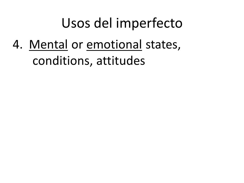 Usos del imperfecto 4. Mental or emotional states, conditions, attitudes