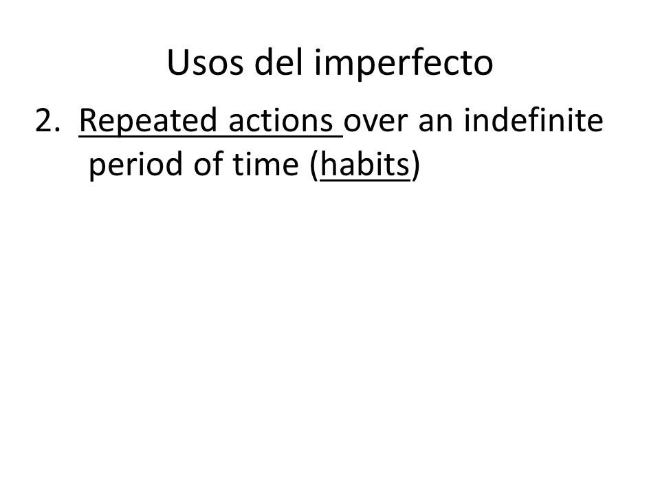 Usos del imperfecto 2. Repeated actions over an indefinite period of time (habits)
