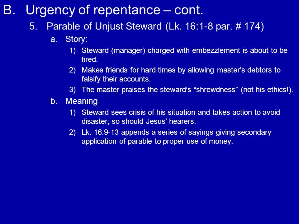 B.Urgency of repentance – cont. 5.Parable of Unjust Steward (Lk.