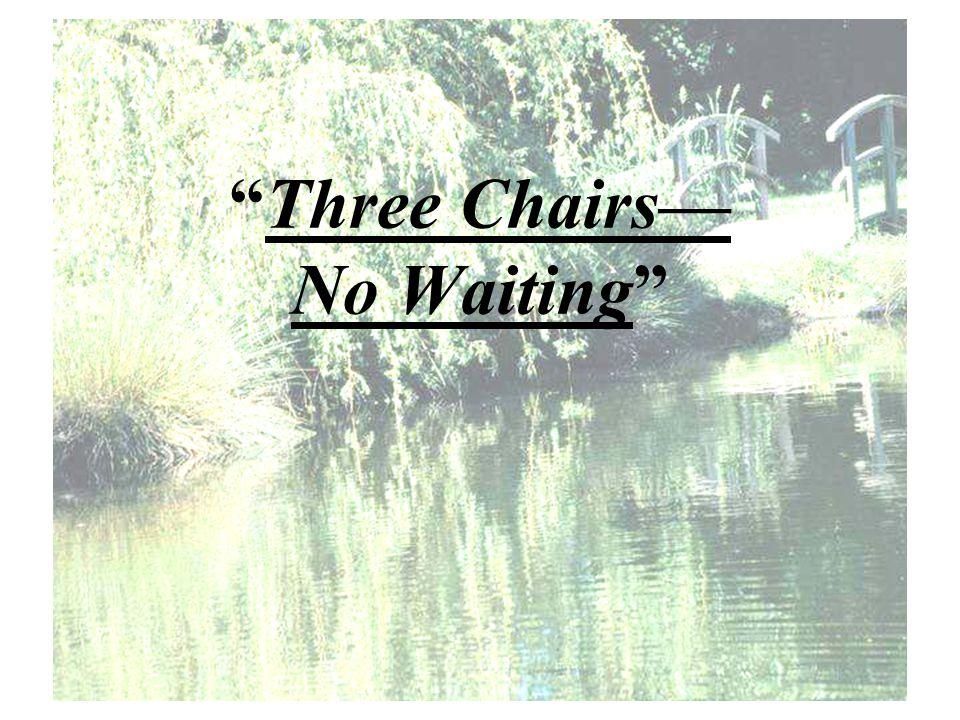 """""""Three Chairs— No Waiting"""""""