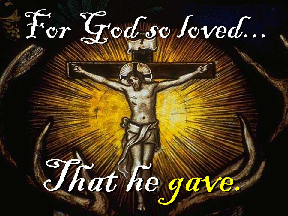 That he gave. For God so loved...