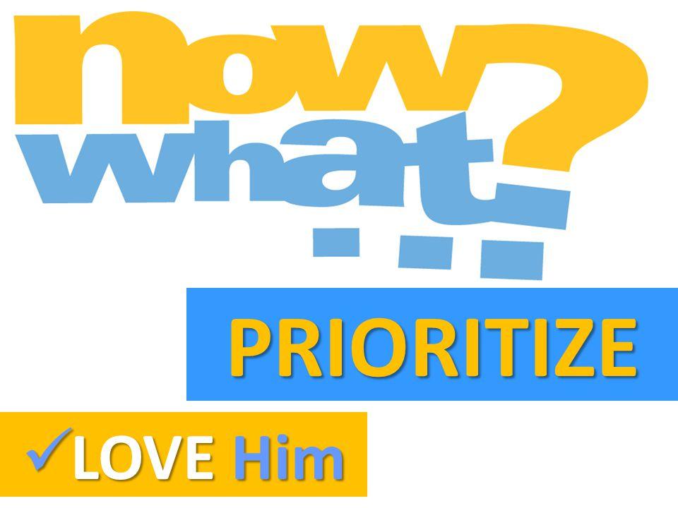 PRIORITIZE LOVE Him LOVE Him