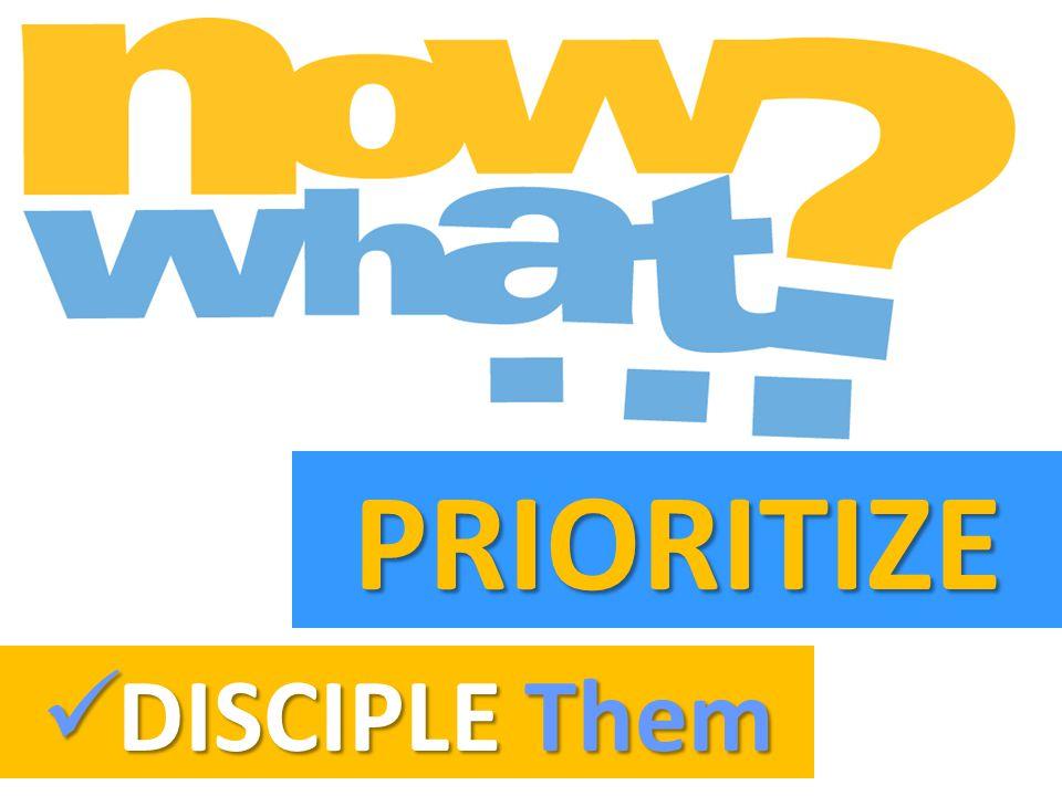 PRIORITIZE DISCIPLE Them DISCIPLE Them