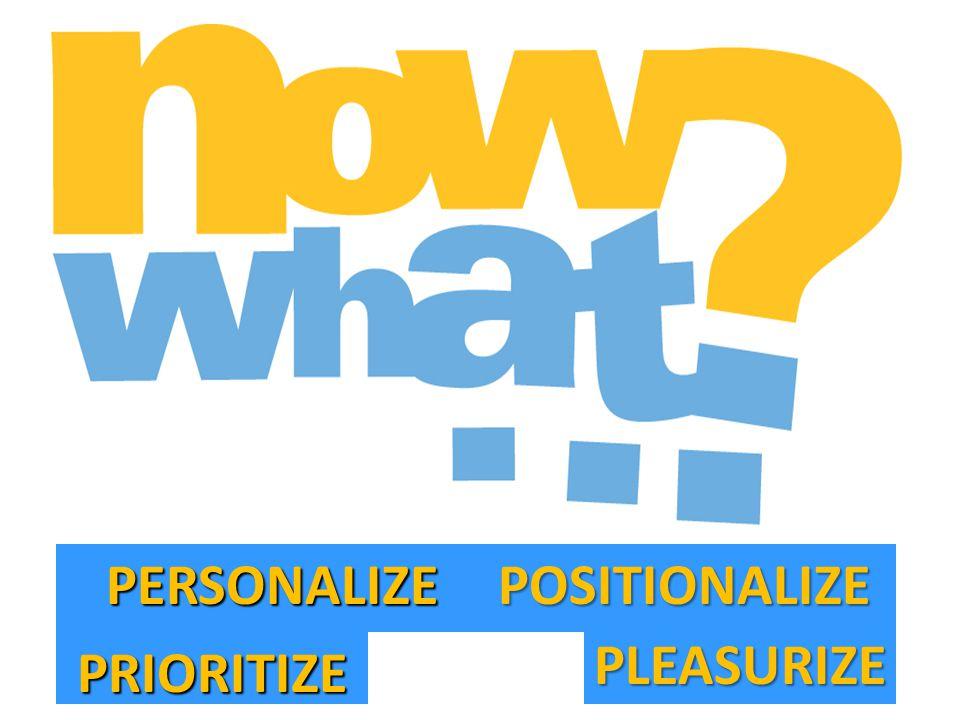 POSITIONALIZE PRIORITIZE PERSONALIZE PLEASURIZE