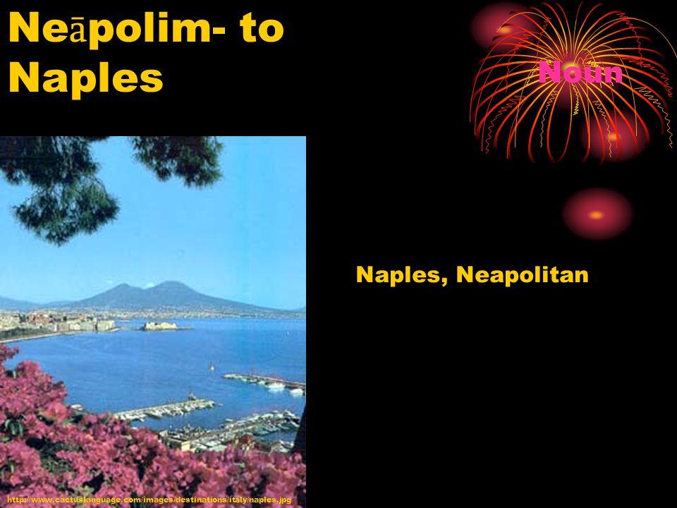 http://www.cactuslanguage.com/images/destinations/italy/naples.jpg Ne ā polim- to Naples Noun Naples, Neapolitan