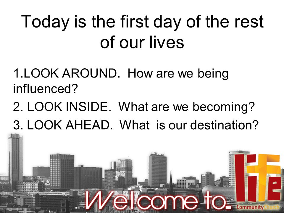 Today is the first day of the rest of our lives 1.LOOK AROUND.