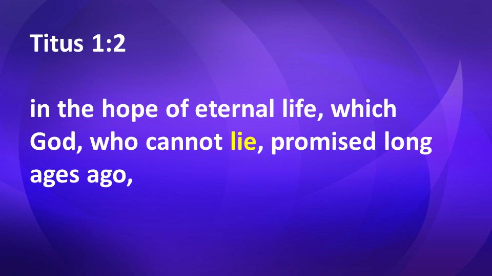 Titus 1:2 in the hope of eternal life, which God, who cannot lie, promised long ages ago,