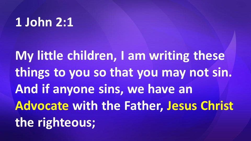 1 John 2:1 My little children, I am writing these things to you so that you may not sin.