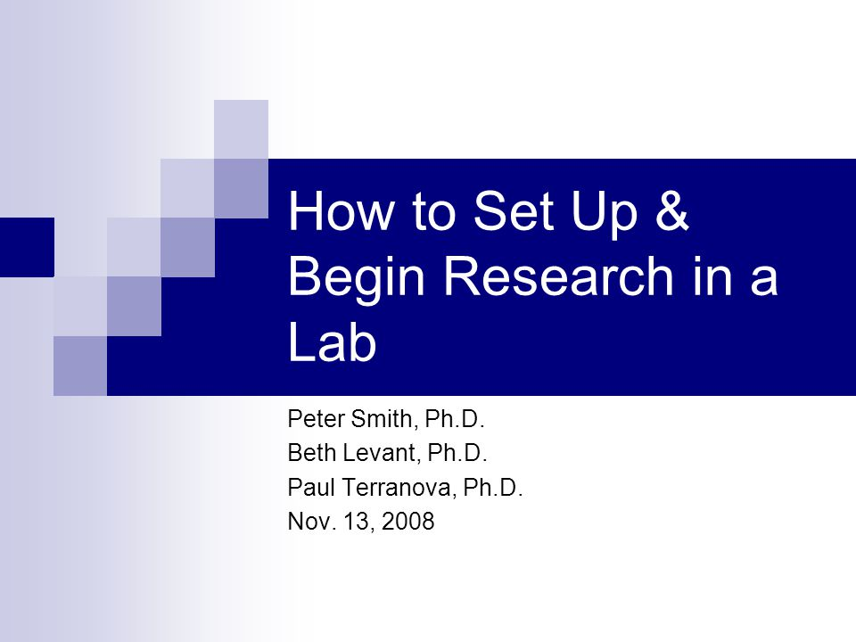 How to Set Up & Begin Research in a Lab Peter Smith, Ph.D.