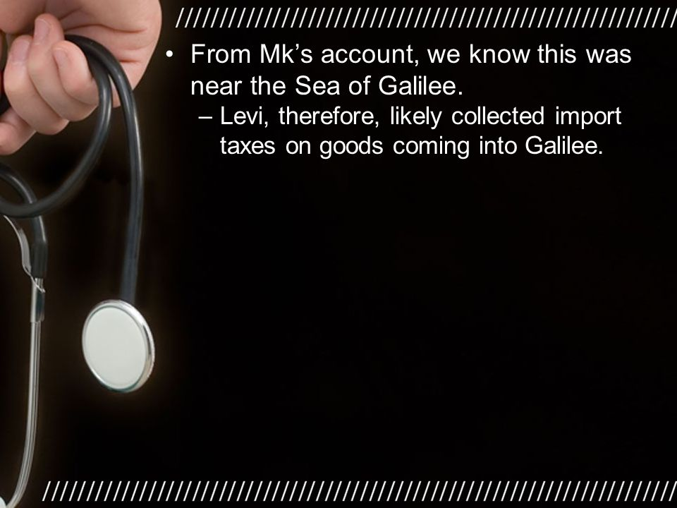 –Levi, therefore, likely collected import taxes on goods coming into Galilee.