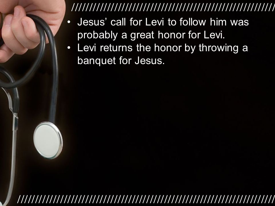 Levi returns the honor by throwing a banquet for Jesus.