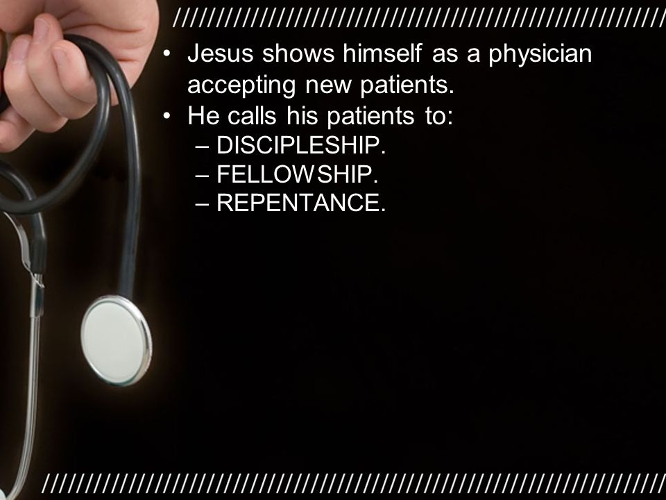 He calls his patients to: –DISCIPLESHIP. –FELLOWSHIP. –REPENTANCE.