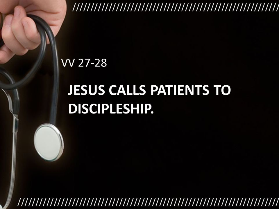 JESUS CALLS PATIENTS TO DISCIPLESHIP. VV 27-28