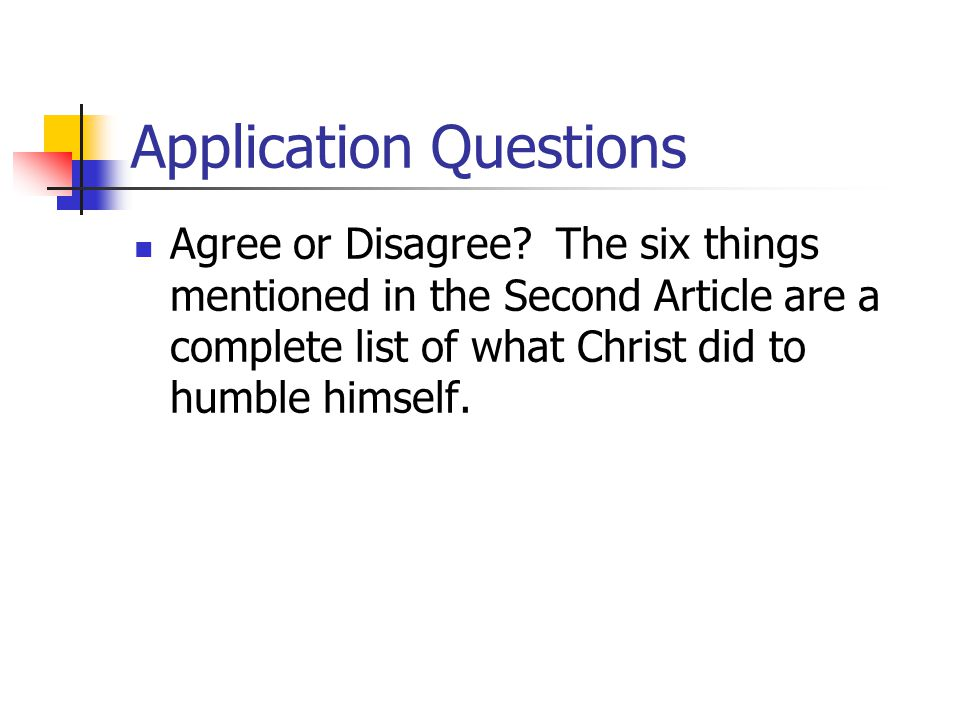Application Questions Agree or Disagree? The six things mentioned in the Second Article are a complete list of what Christ did to humble himself.