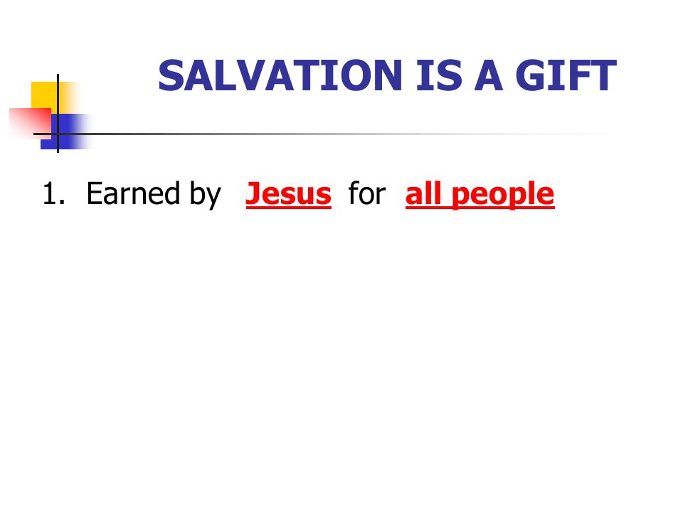 SALVATION IS A GIFT 1. Earned byJesusforall people