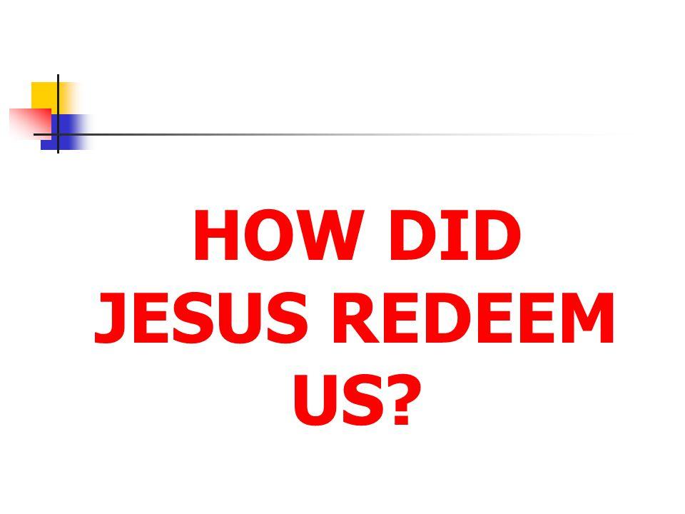 HOW DID JESUS REDEEM US