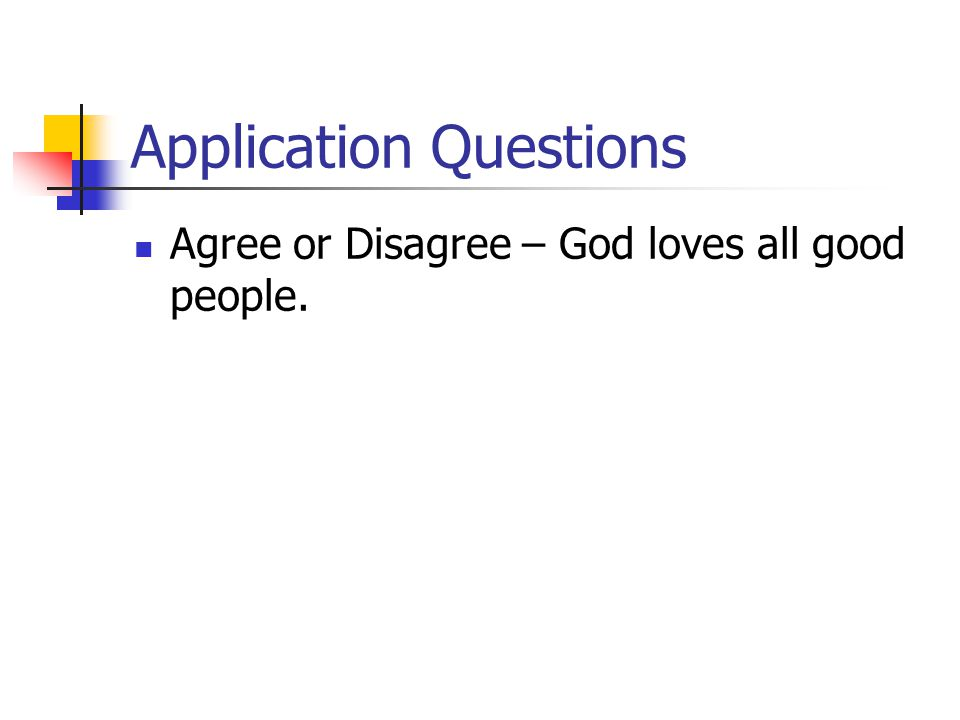 Application Questions Agree or Disagree – God loves all good people.