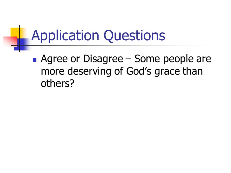 Application Questions Agree or Disagree – Some people are more deserving of God's grace than others?