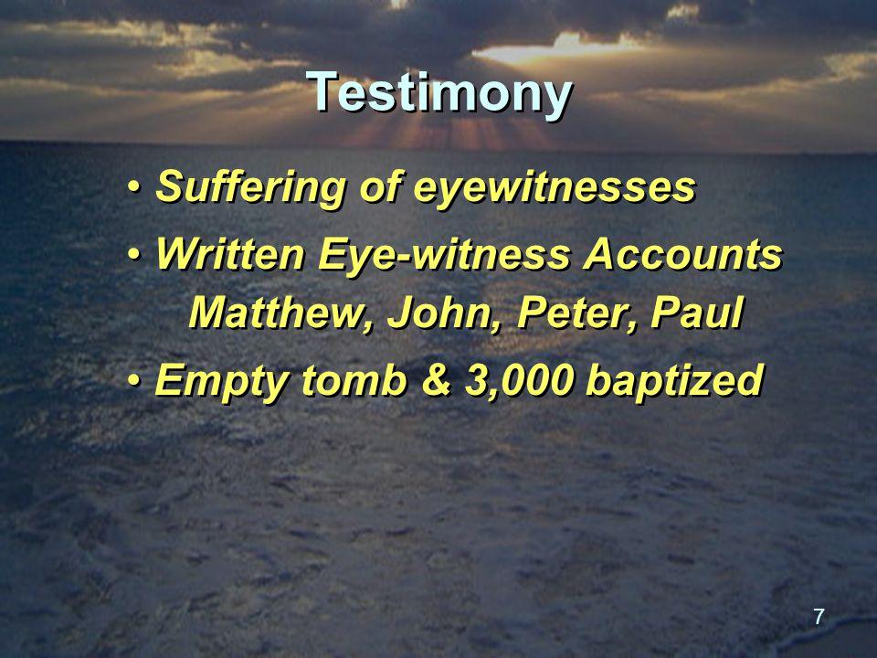7 Testimony Suffering of eyewitnesses Written Eye-witness Accounts Matthew, John, Peter, Paul Empty tomb & 3,000 baptized Suffering of eyewitnesses Written Eye-witness Accounts Matthew, John, Peter, Paul Empty tomb & 3,000 baptized