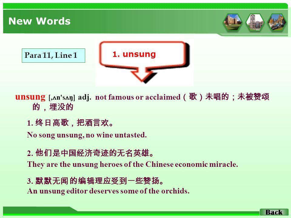 unsung [, ʌ n s ʌ ŋ] adj. not famous or acclaimed (歌)未唱的;未被赞颂 的,埋没的 New Words 1.