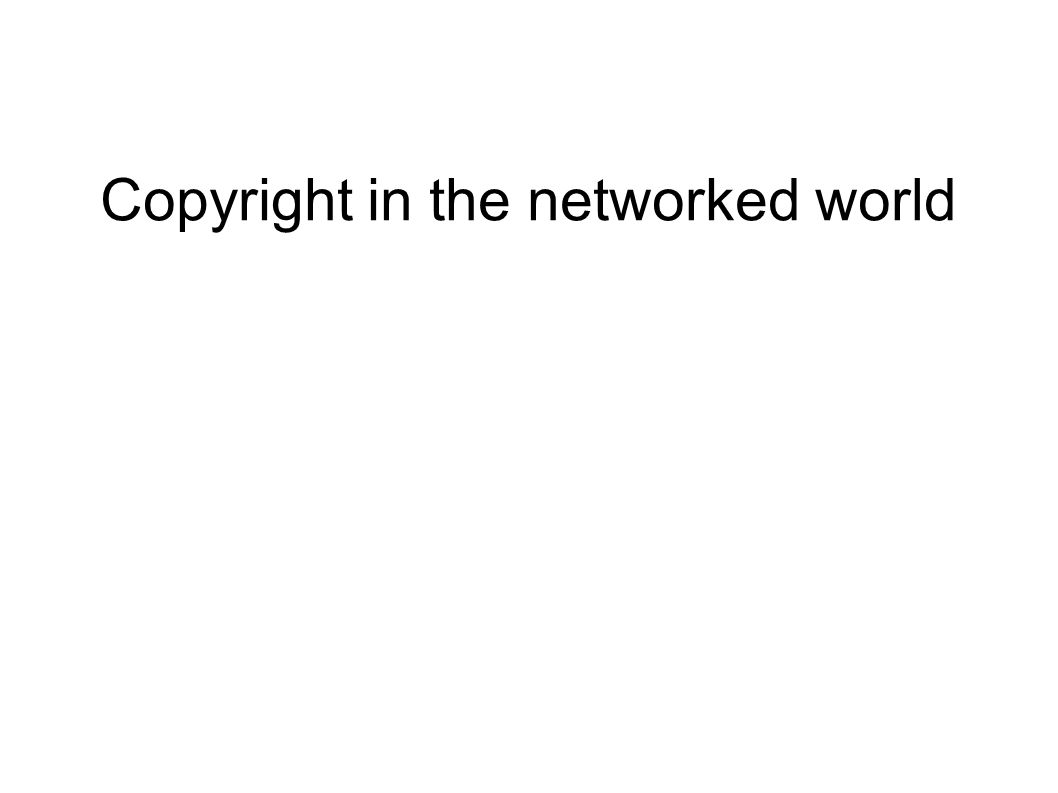 Copyright in the networked world