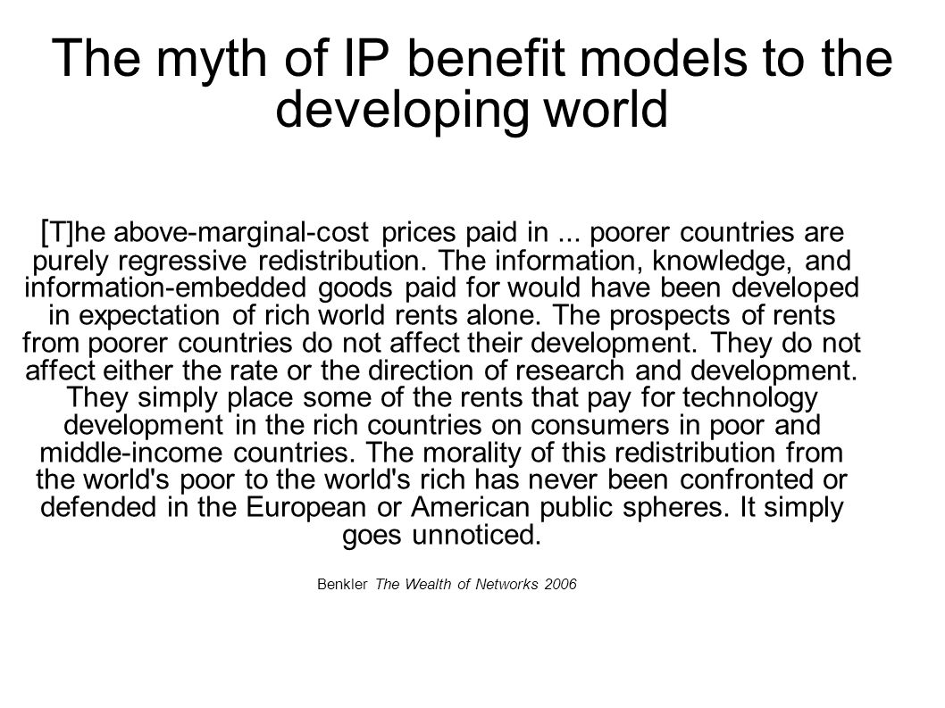 The myth of IP benefit models to the developing world [ T]he above-marginal-cost prices paid in...