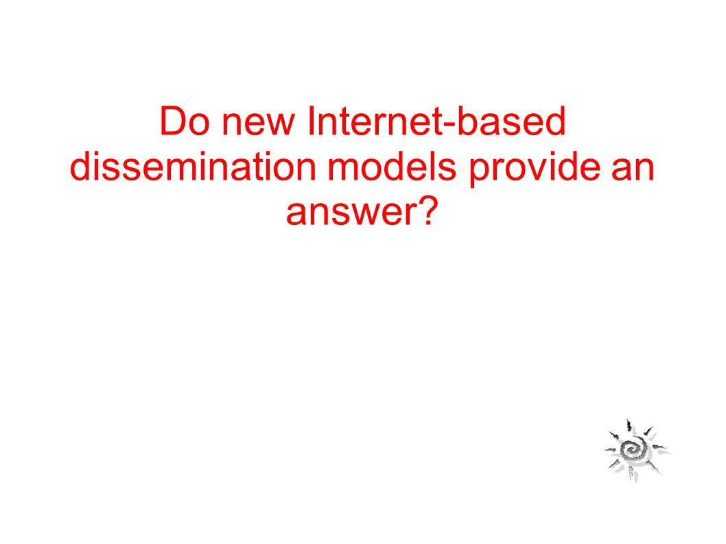 Do new Internet-based dissemination models provide an answer